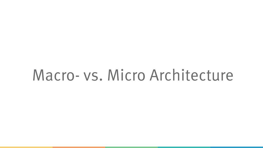 Macro- vs. Micro Architecture