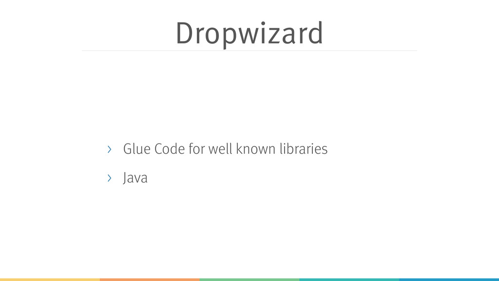 Dropwizard > Glue Code for well known libraries...