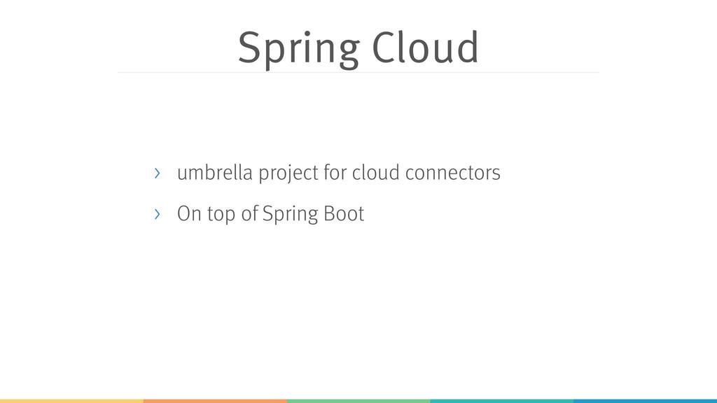 Spring Cloud > umbrella project for cloud conne...