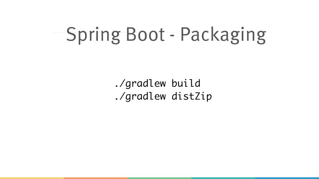 Spring Boot - Packaging ./gradlew build ./gradl...