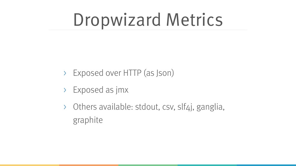 Dropwizard Metrics > Exposed over HTTP (as Json...