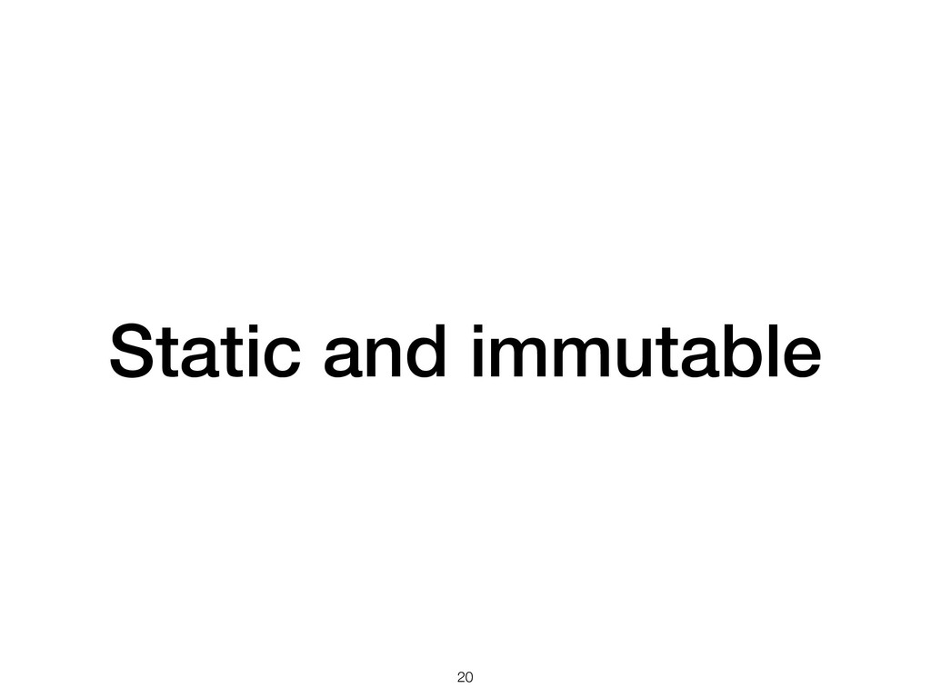 Static and immutable !20