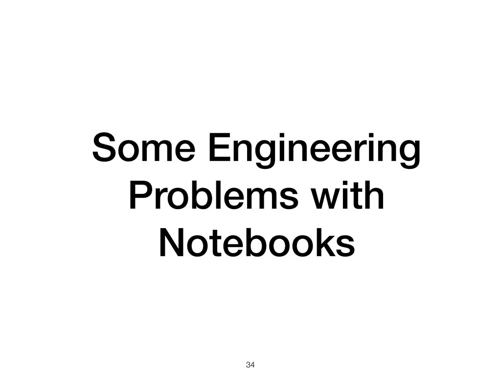 Some Engineering Problems with Notebooks !34