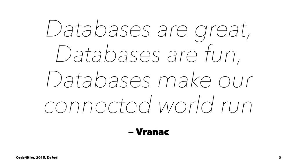 Databases are great, Databases are fun, Databas...