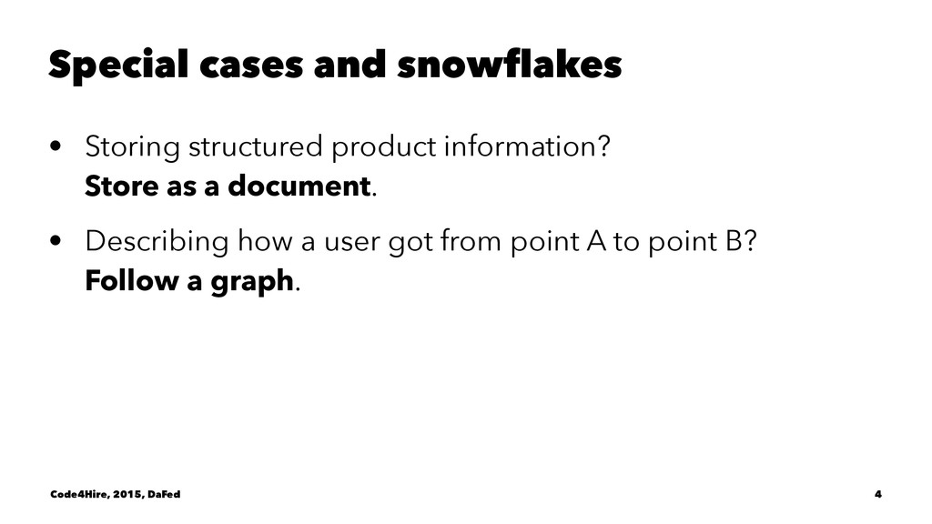 Special cases and snowflakes • Storing structur...