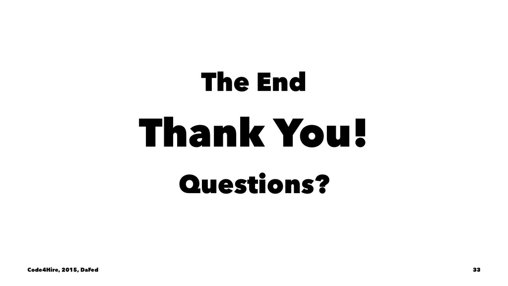 The End Thank You! Questions? Code4Hire, 2015, ...