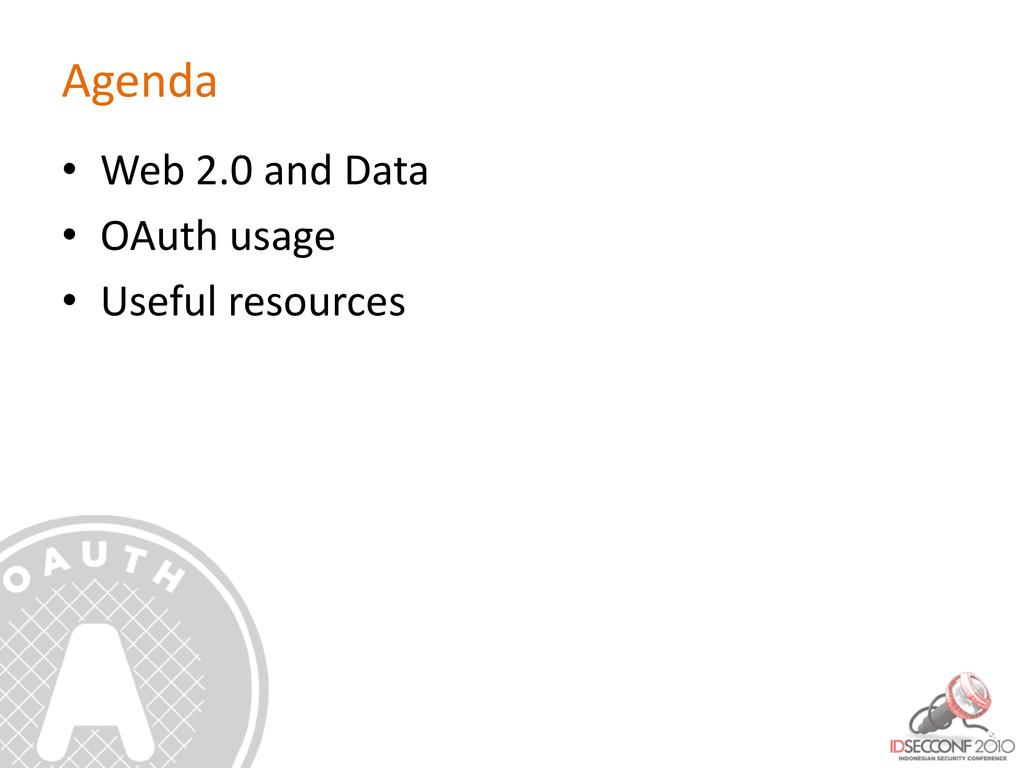 Agenda • Web 2.0 and Data • OAuth usage • Usefu...
