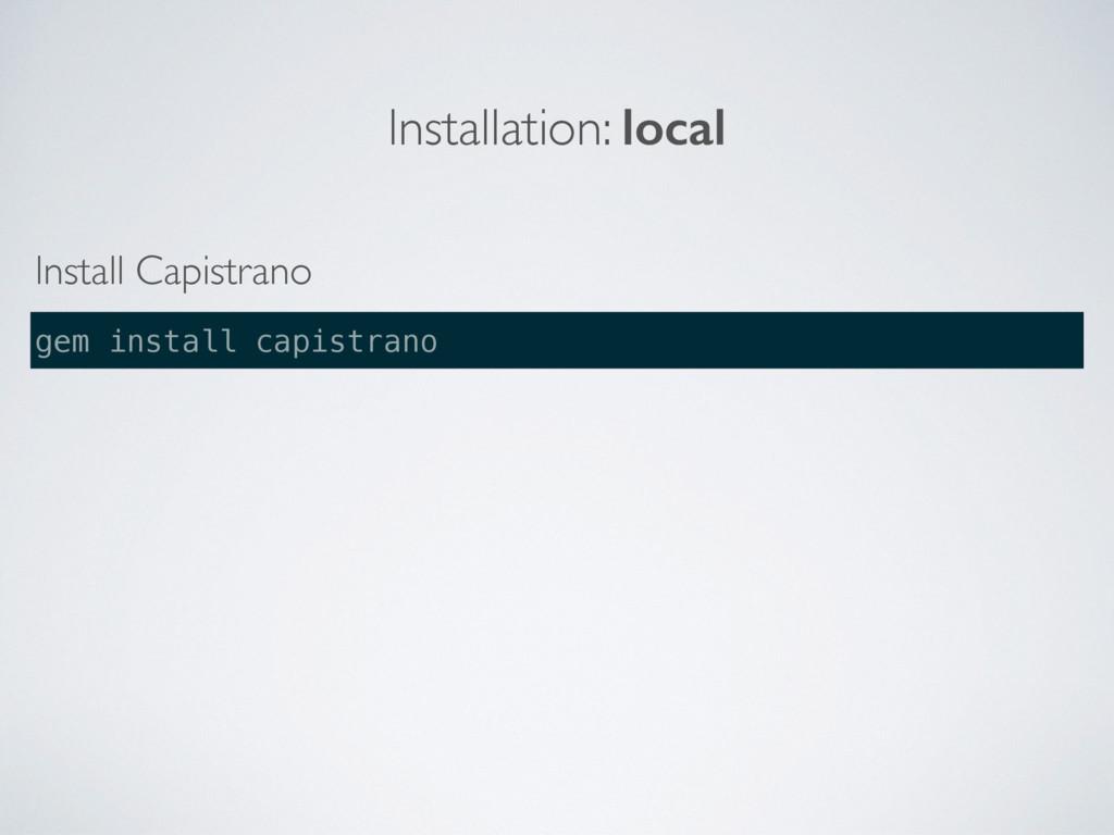 Installation: local gem install capistrano Inst...