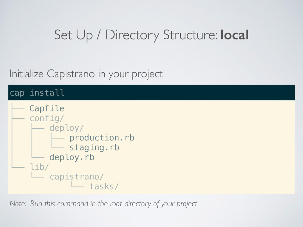 Set Up / Directory Structure: local cap install...
