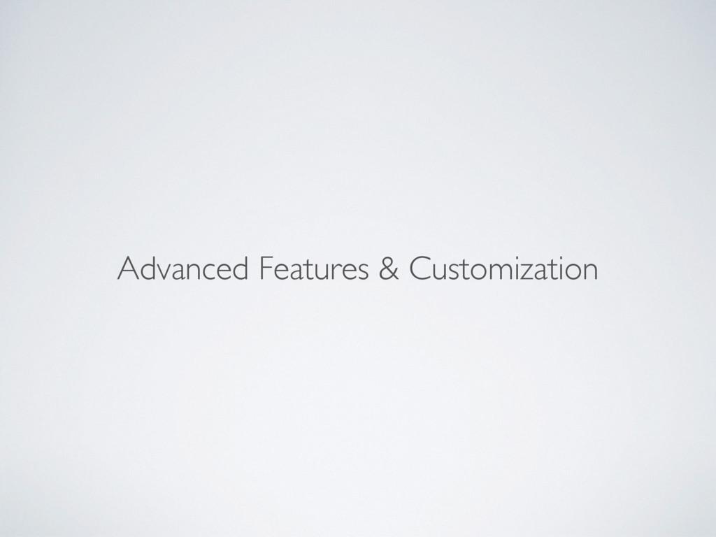 Advanced Features & Customization
