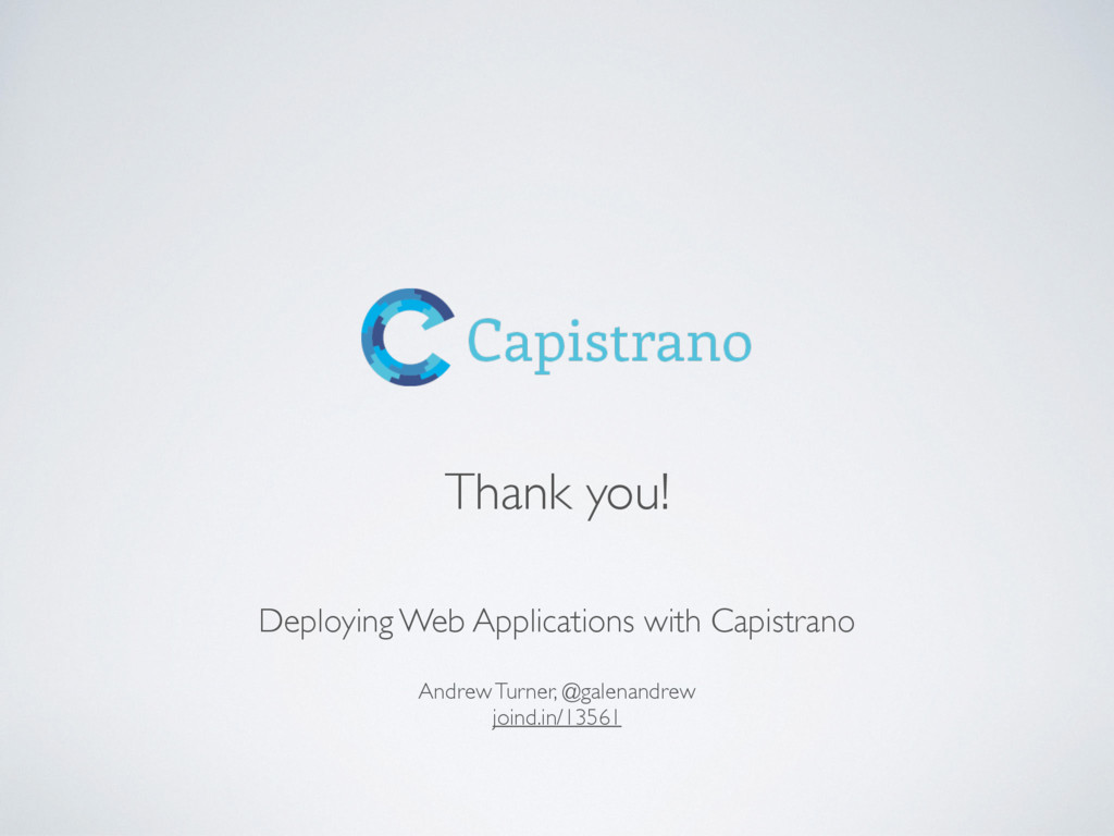 Thank you! Deploying Web Applications with Capi...
