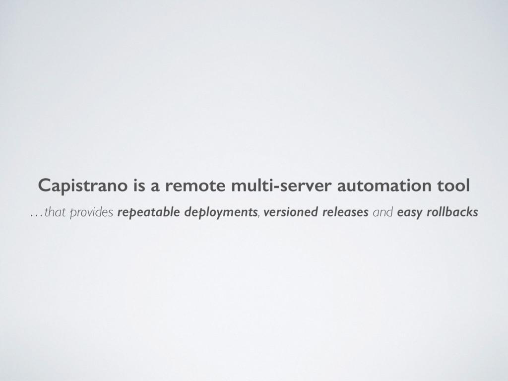 Capistrano is a remote multi-server automation ...