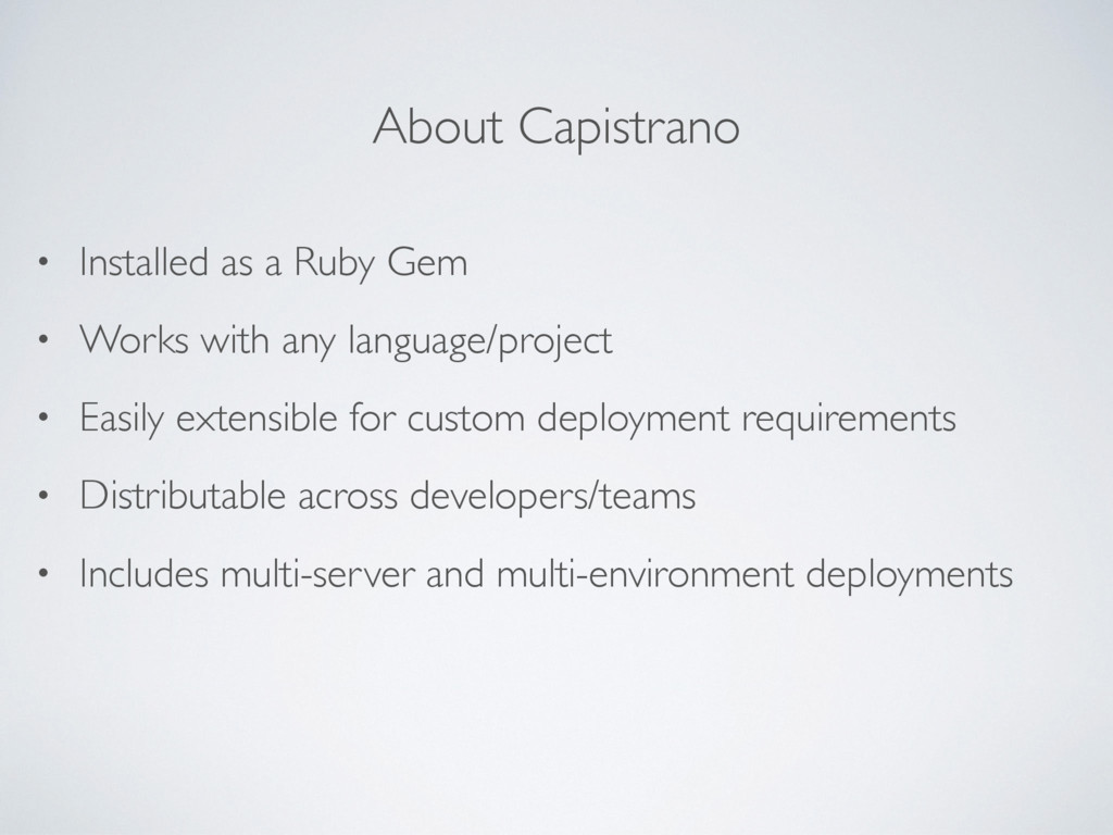 About Capistrano • Installed as a Ruby Gem • Wo...