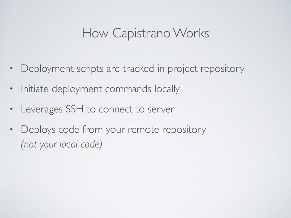 How Capistrano Works • Deployment scripts are t...