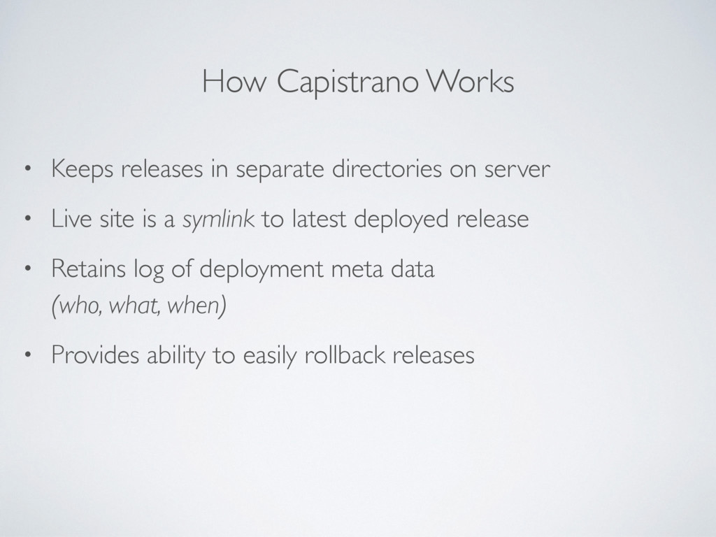 How Capistrano Works • Keeps releases in separa...