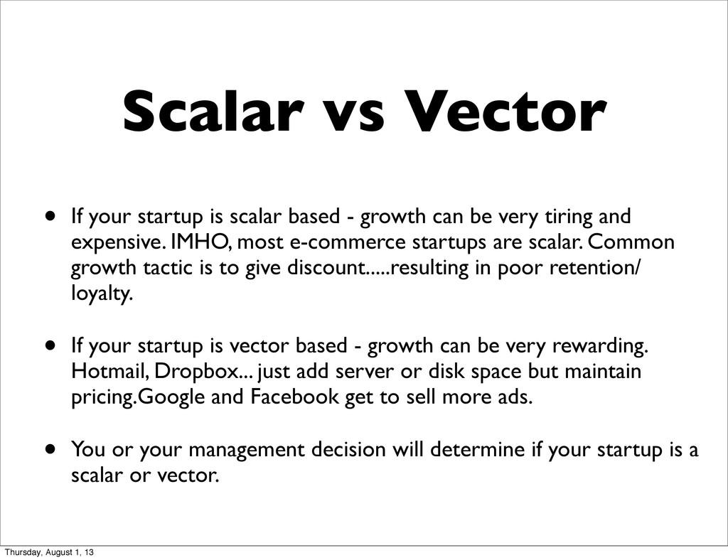 Scalar vs Vector • If your startup is scalar ba...