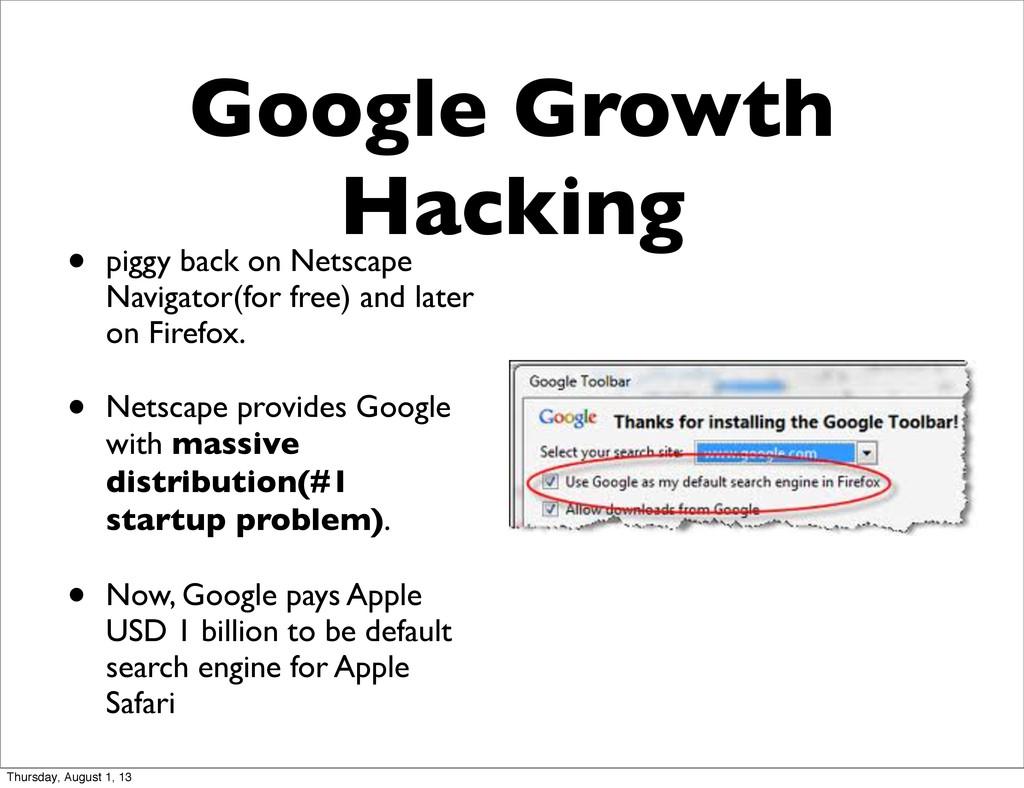 Google Growth Hacking • piggy back on Netscape ...