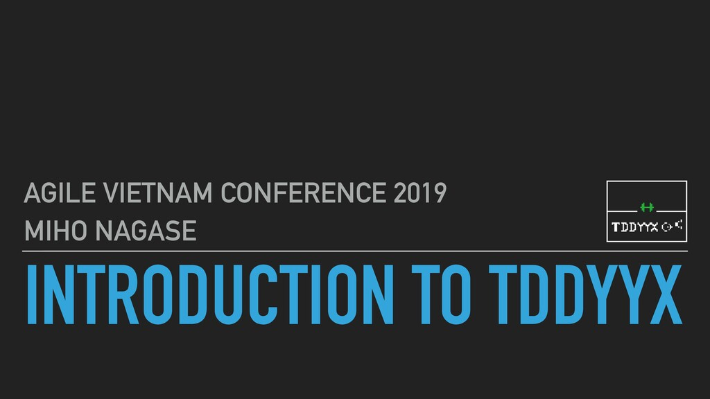 INTRODUCTION TO TDDYYΧ AGILE VIETNAM CONFERENCE...