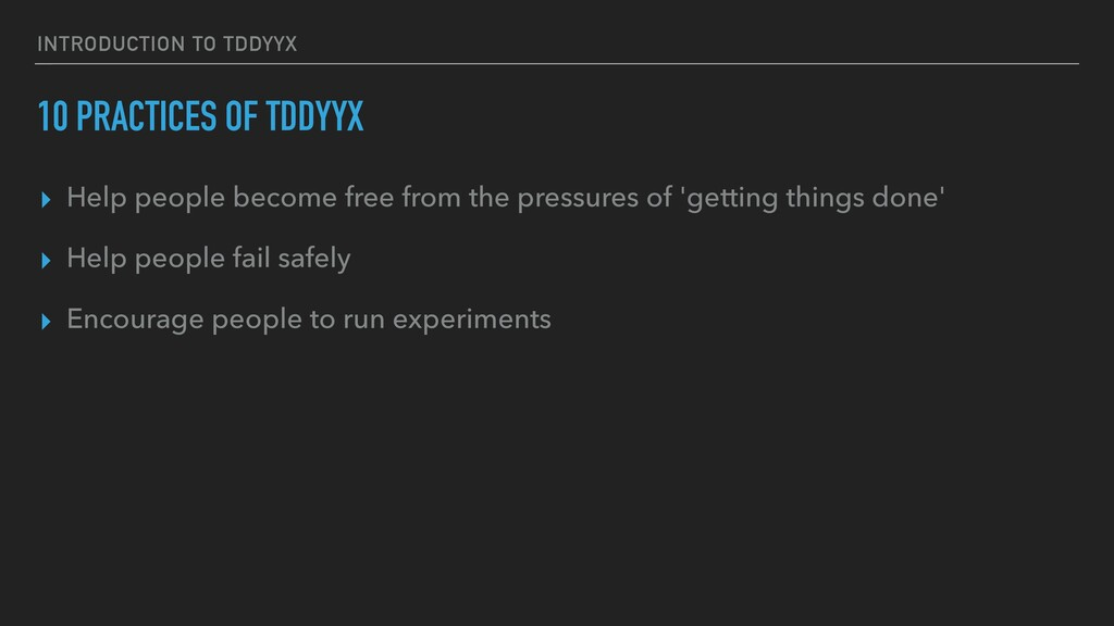 INTRODUCTION TO TDDYYΧ 10 PRACTICES OF TDDYYΧ ▸...