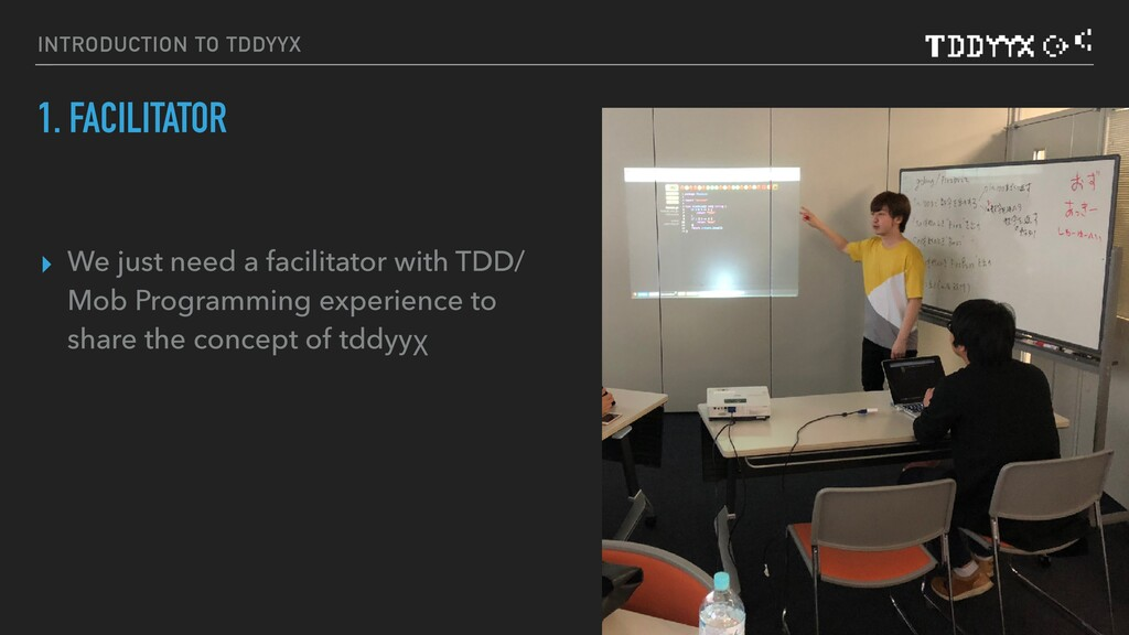 INTRODUCTION TO TDDYYΧ 1. FACILITATOR ▸ We just...