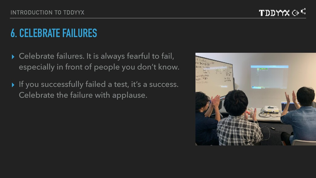 INTRODUCTION TO TDDYYΧ 6. CELEBRATE FAILURES ▸ ...