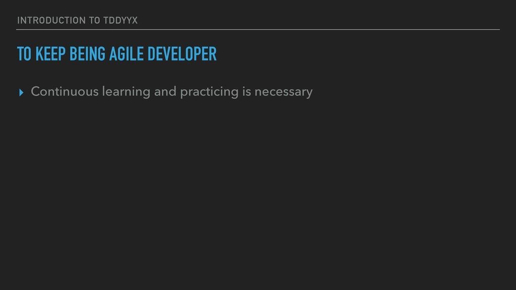 INTRODUCTION TO TDDYYΧ TO KEEP BEING AGILE DEVE...