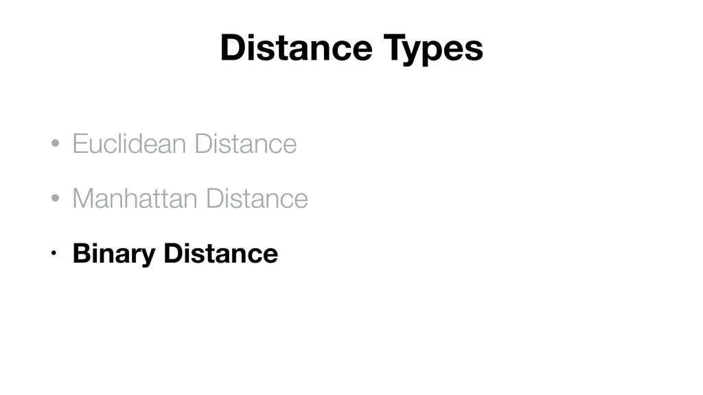 Distance Types • Euclidean Distance • Manhattan...