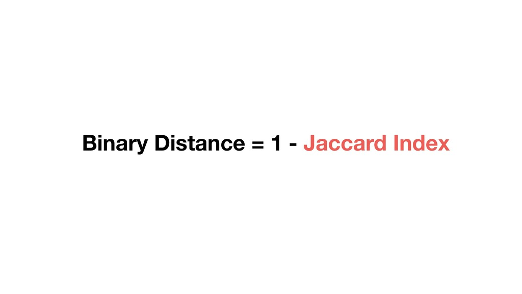 Binary Distance = 1 - Jaccard Index