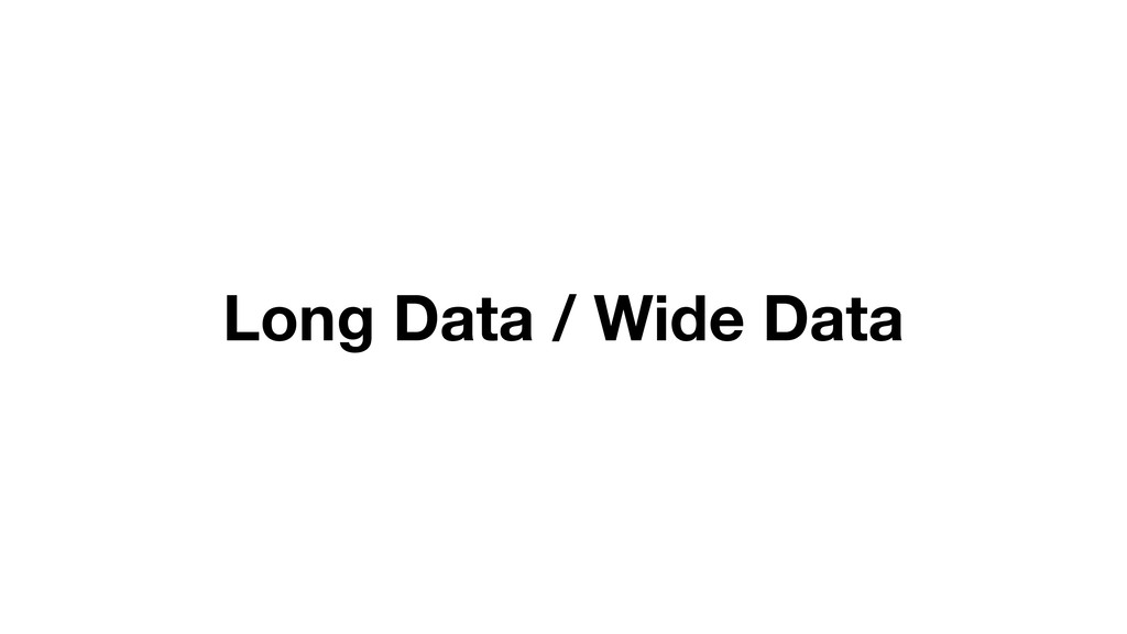 Long Data / Wide Data