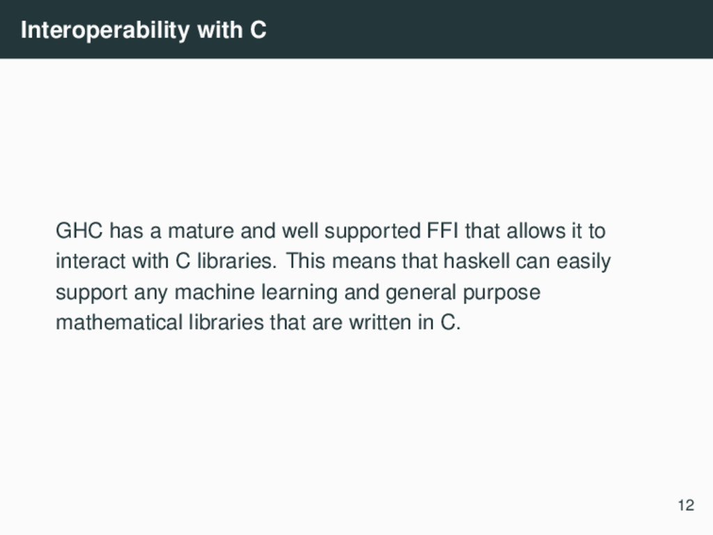 Interoperability with C GHC has a mature and we...