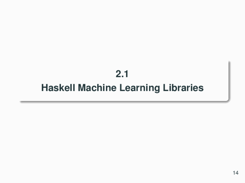 2.1 Haskell Machine Learning Libraries 14