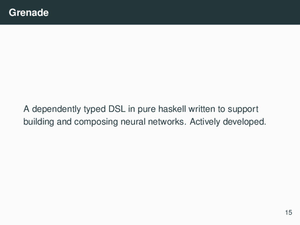 Grenade A dependently typed DSL in pure haskell...