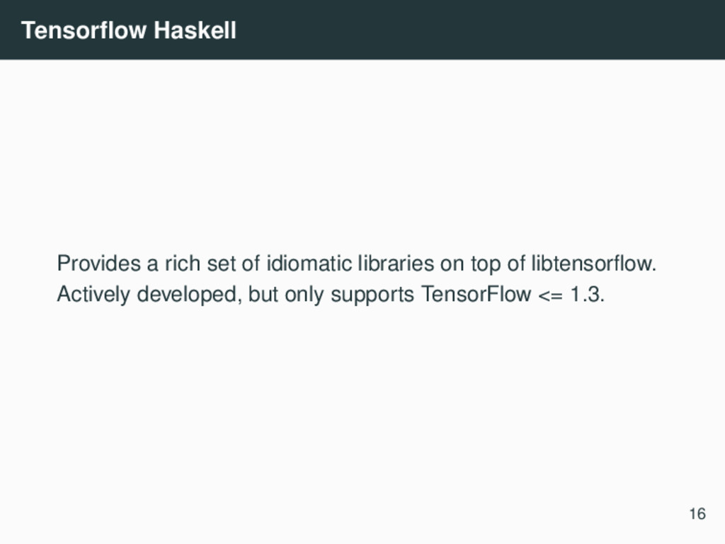 Tensorflow Haskell Provides a rich set of idioma...