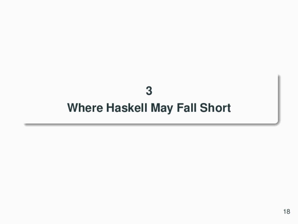 3 Where Haskell May Fall Short 18