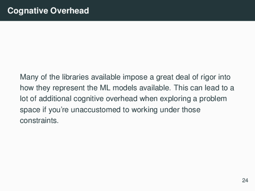 Cognative Overhead Many of the libraries availa...