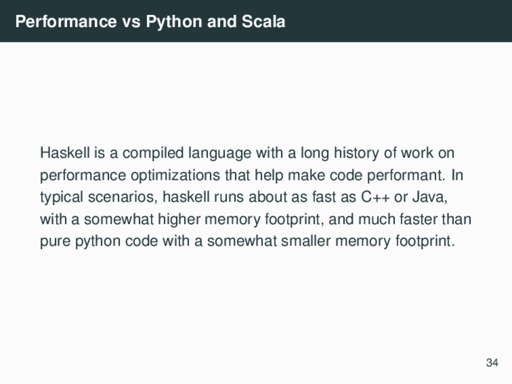 Performance vs Python and Scala Haskell is a co...
