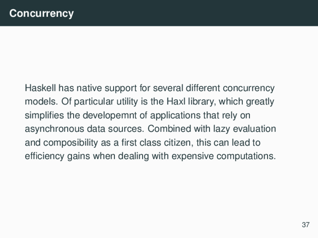 Concurrency Haskell has native support for seve...