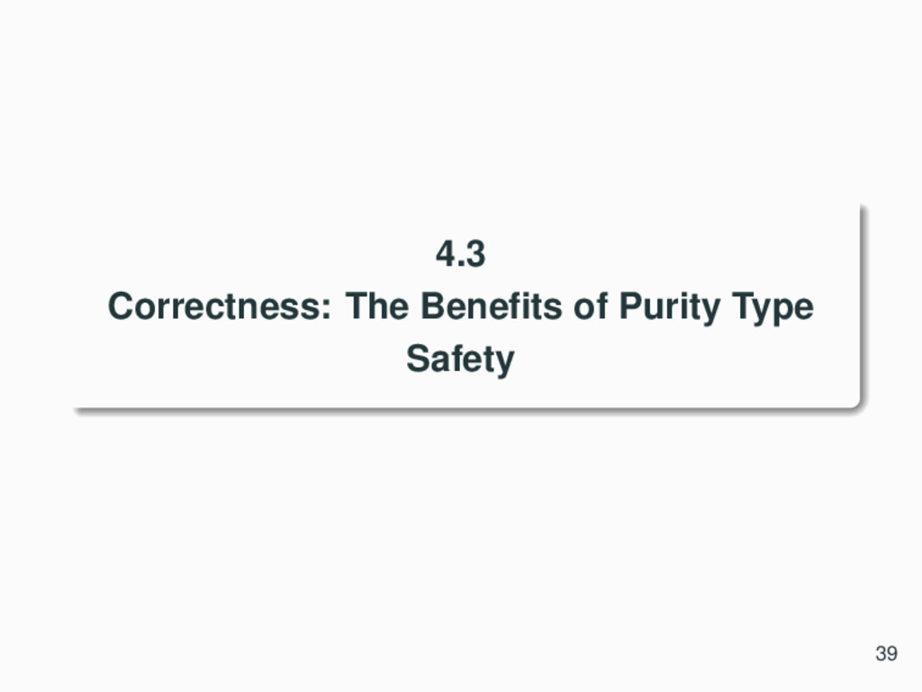 4.3 Correctness: The Benefits of Purity Type Saf...