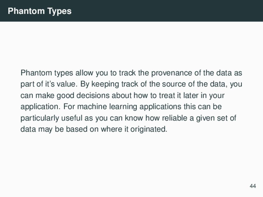 Phantom Types Phantom types allow you to track ...
