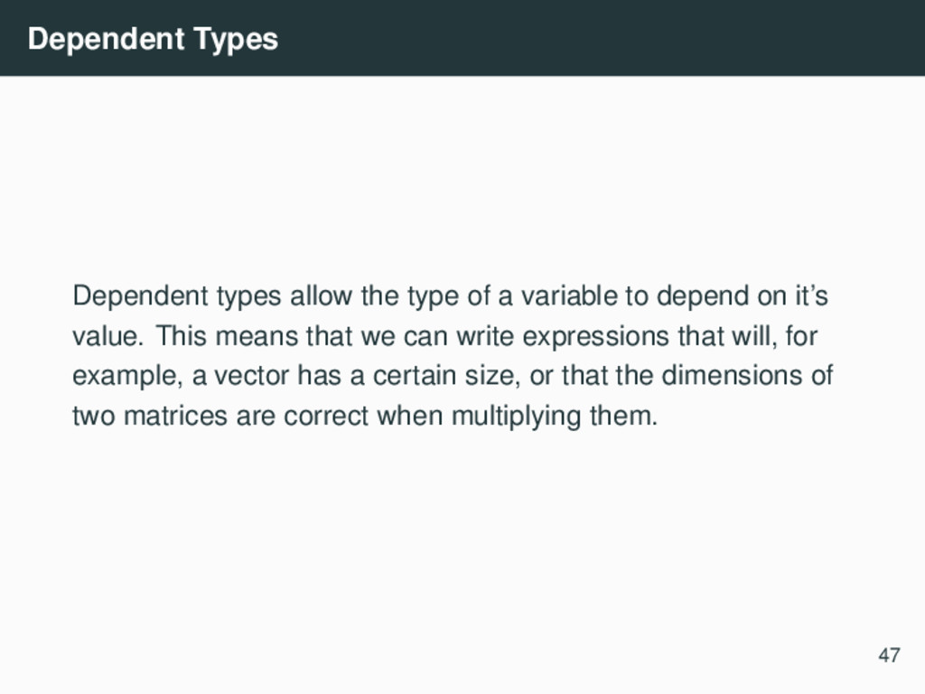 Dependent Types Dependent types allow the type ...