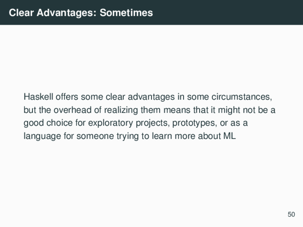 Clear Advantages: Sometimes Haskell offers some...