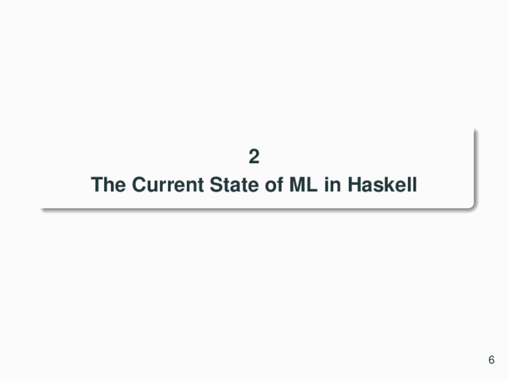 2 The Current State of ML in Haskell 6