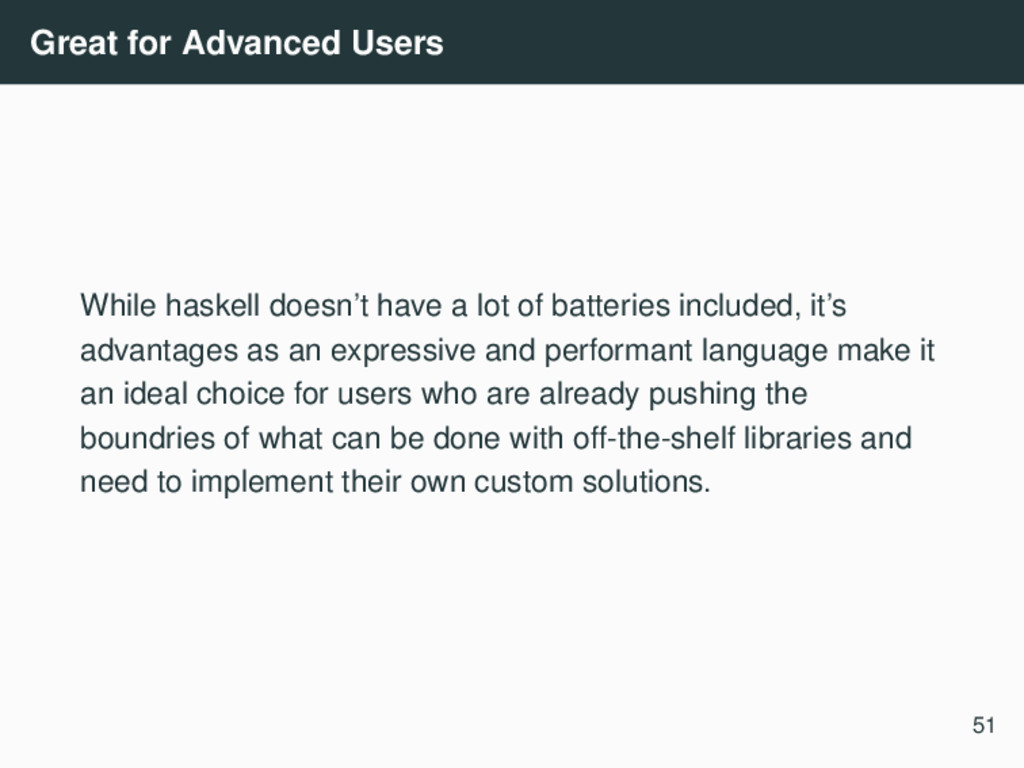 Great for Advanced Users While haskell doesn't ...