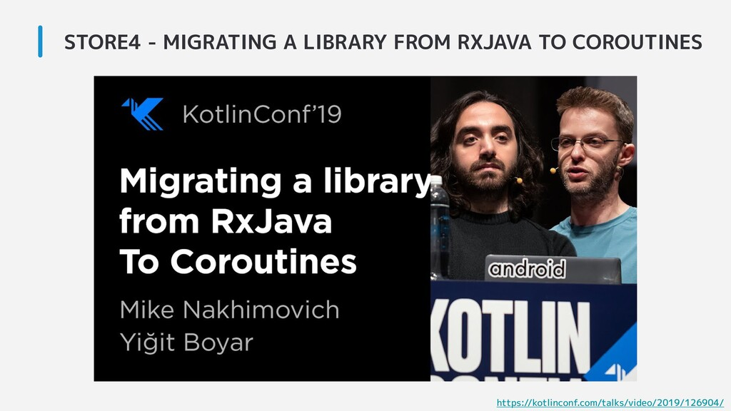 STORE4 - MIGRATING A LIBRARY FROM RXJAVA TO COR...