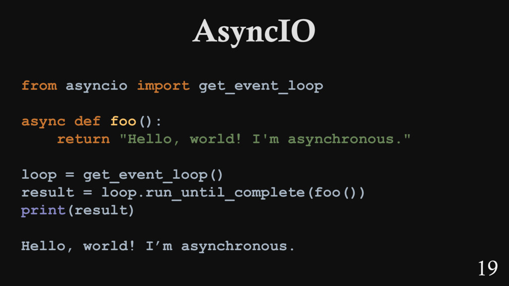 19 from asyncio import get_event_loop async def...