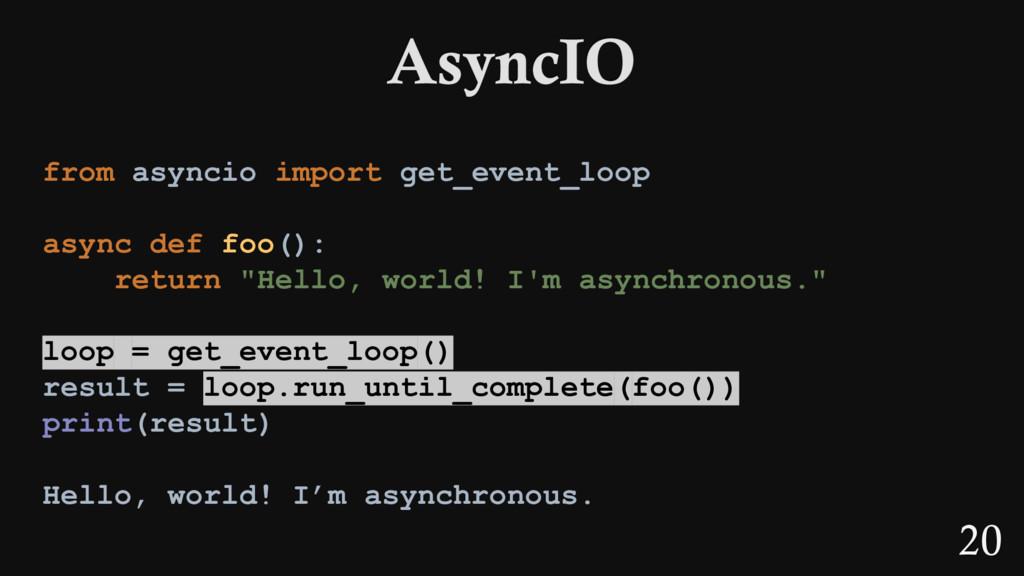 20 from asyncio import get_event_loop async def...