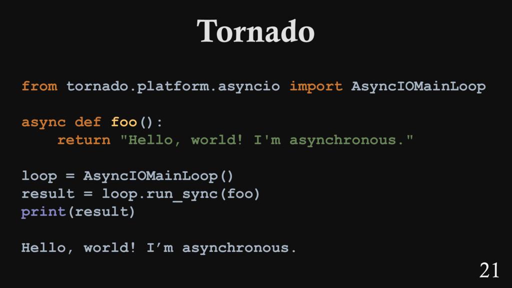 21 from tornado.platform.asyncio import AsyncIO...