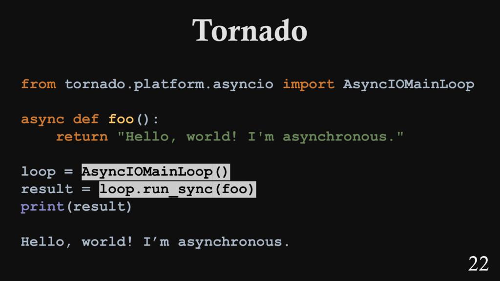 22 from tornado.platform.asyncio import AsyncIO...