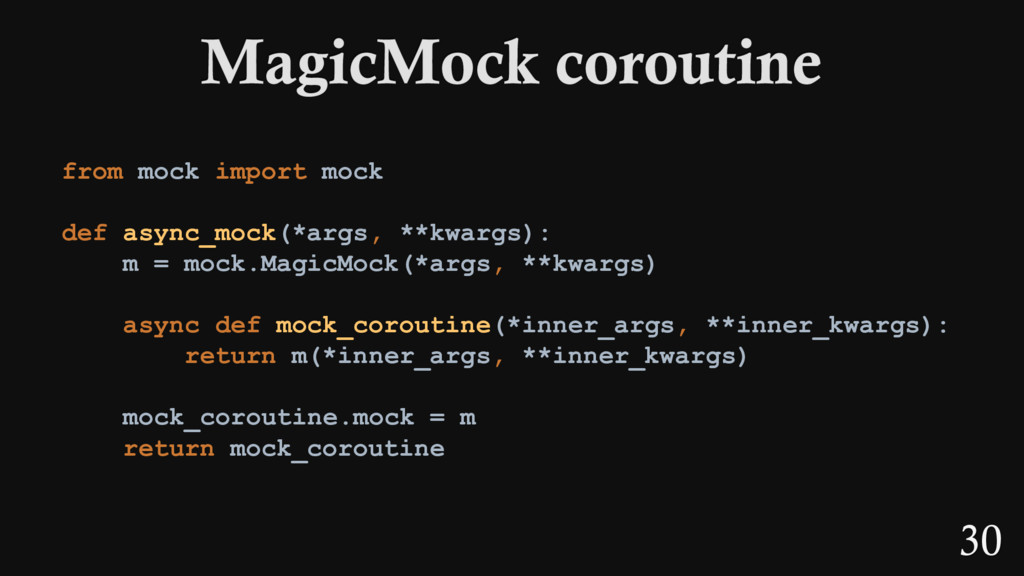 30 from mock import mock def async_mock(*args, ...