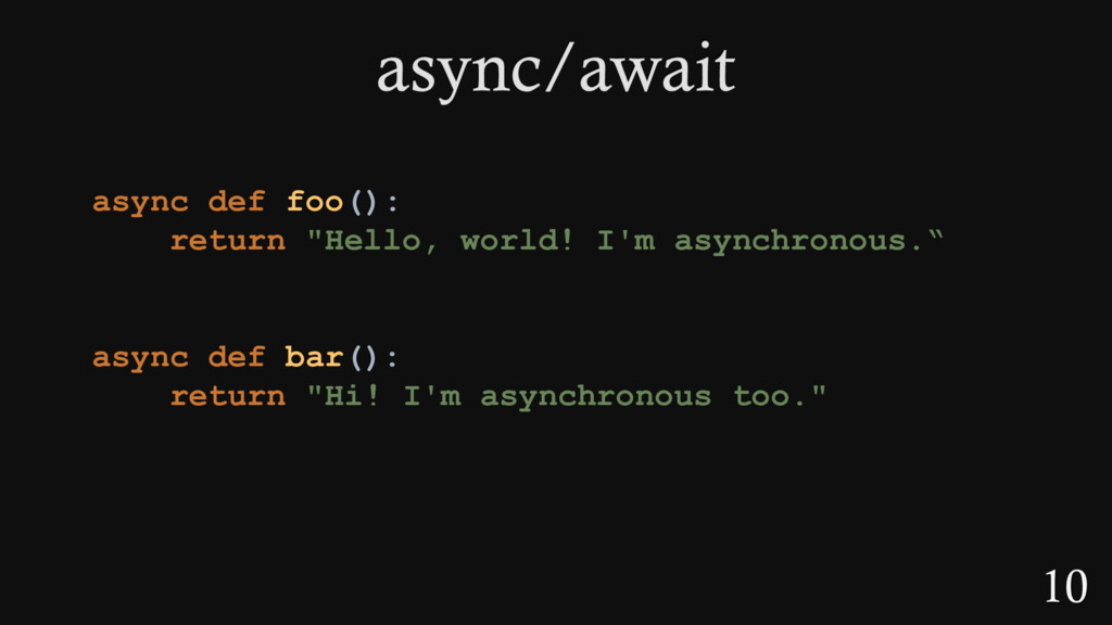 "10 async def foo(): return ""Hello, world! I'm a..."